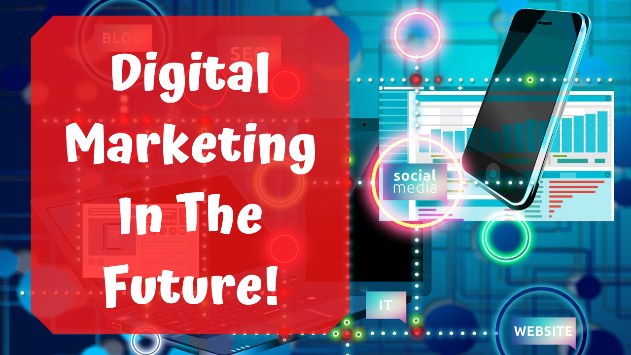 Digital Marketing In The Future