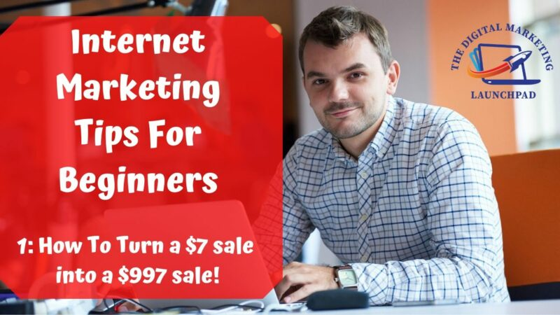 Internet Marketing Tips For Beginners – 1: How To Turn a $7 Sale Into A $997 sale!