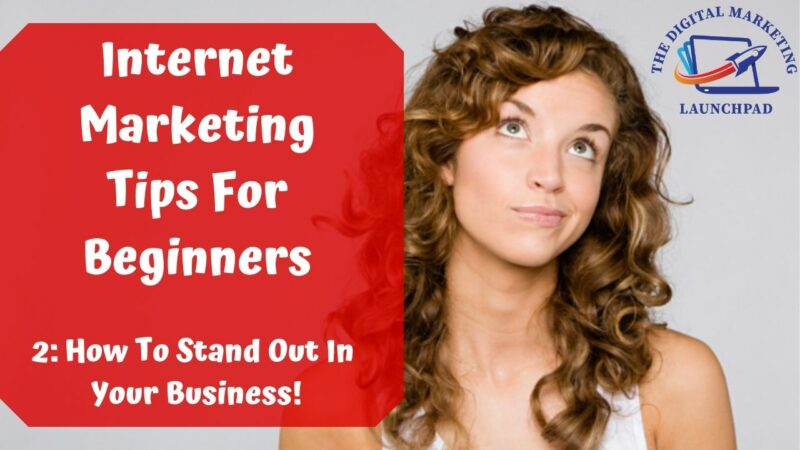 Internet Marketing Tips For Beginners: 2 How to stand out In Your Business
