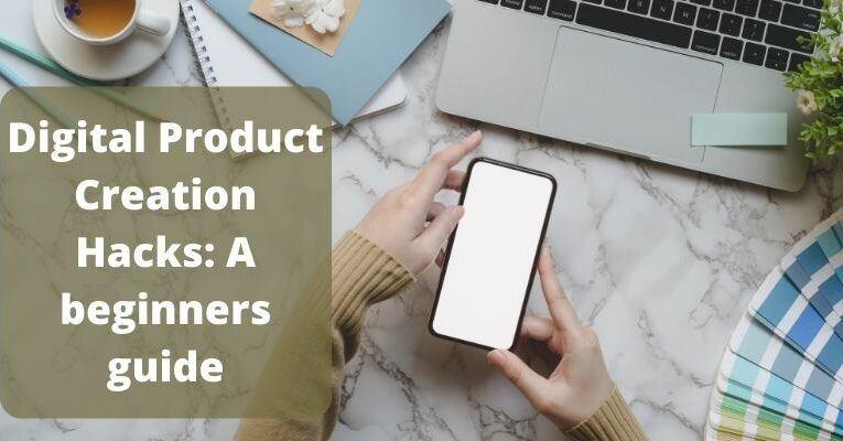 Digital Product Creation Hacks | Beginner's Guide