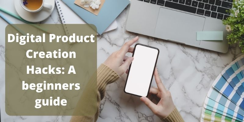 Digital Product Creation Hacks Beginner's Guide